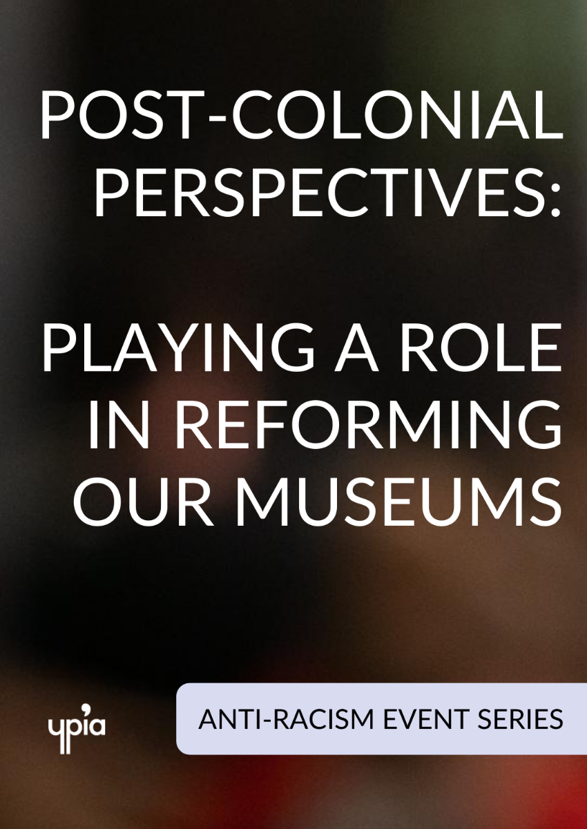 Post-colonial perspectives: Playing a Role in Reforming our Museums | Anti-Racism Series - YPIA Event