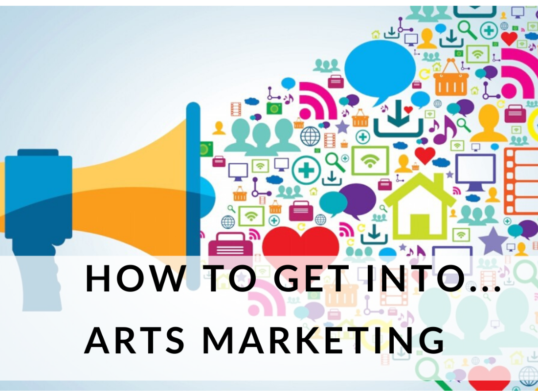 HOW TO GET INTO...ARTS MARKETING - YPIA Blog